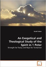 Cover for An Exegetical and Theological Study of the Spirit in 1 Peter: Strength for Today and Hope for Tomorrow