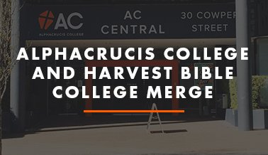 Alphacrucis College and Harvest Bible College Merge